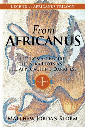 9781466479821: From Africanus: The Roman Empire, The Nika Riots, and the Approaching Darkness (Legend of Africanus)