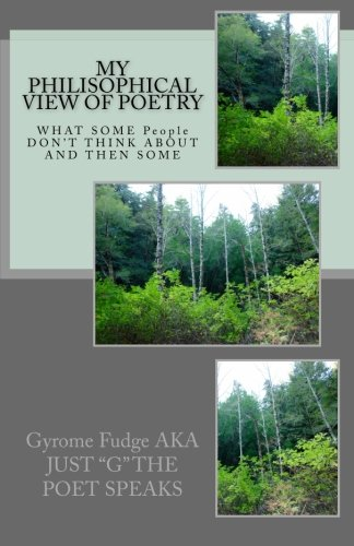 9781466481237: MY Philisophical VIEW OF POETRY: WHAT SOME People DON'T THINK ABOUT AND THEN SOME (Volume 1)