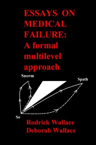 Essays on Medical Failure: A formal multilevel approach: Rodrick Wallace PhD