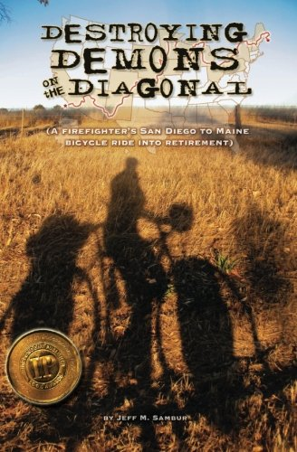 9781466482449: Destroying Demons on the Diagonal: A Firefighter's San Diego to Maine bicycle ride into retirement.