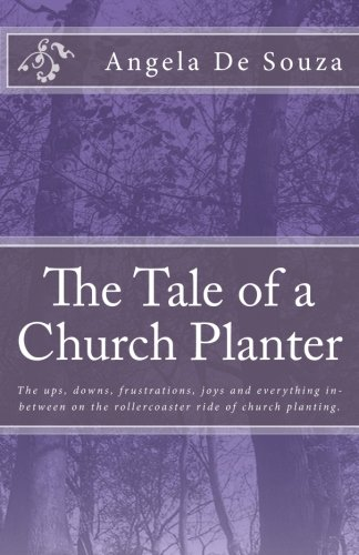 9781466484108: The Tale of a Church Planter: The Ups, Downs, Frustrations, Joys and Everything In-Between on the Roller Coaster Ride Of Church Planting (Loving Leadership Series)