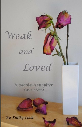 9781466484313: Weak and Loved: A Mother-Daughter Love Story