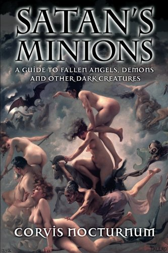 9781466484962: Satan's Minions: A Guide to Fallen Angels, Demons and other dark creatures