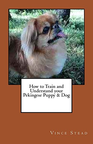 9781466485464: How to Train and Understand your Pekingese Puppy & Dog