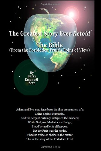9781466485662: The Greatest Story Ever Retold: From the Forbidden Fruit's Point of View