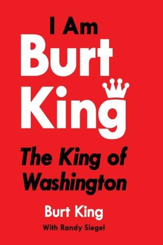9781466486423: I Am Burt King: The King of Washington