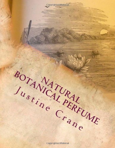 9781466486607: Natural Botanical Perfume