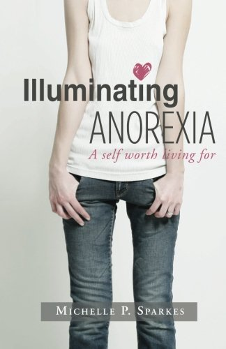 9781466488229: Illuminating Anorexia: A Self Worth Living For