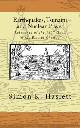 9781466489875: Earthquakes, Tsunami and Nuclear Power: Relevance of the 1607 flood in the Bristol Channel