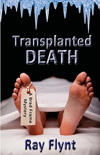 Transplanted Death: A Brad Frame Mystery: Ray Flynt