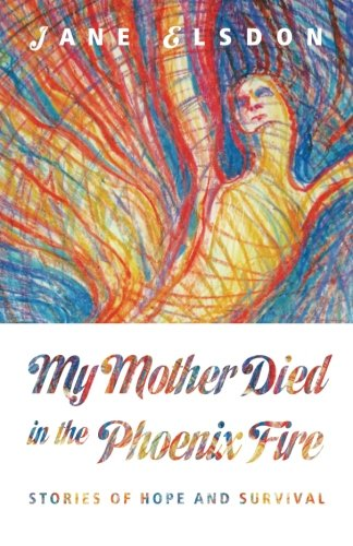 9781466491342: My Mother Died in the Phoenix Fire: Stories of Hope and Survival