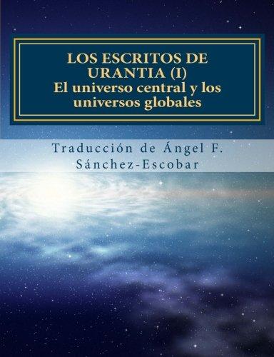 9781466491700: Los escritos de Urantia (I): El universo central y los universos globales: Nueva traducción (Con citas bíblicas): Volume 1