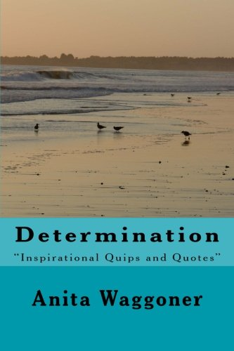 9781466494022: Determination: A Collection of Inspirational Quotes and Quips!