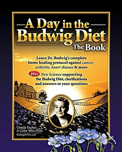 9781466495074: Day in the Budwig Diet: The Book: Learn Dr. Budwigs Complete Home Healing Protocol Against Cancer, Arthritis, Heart Disease & More: Volume 1