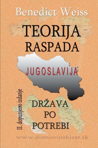 9781466496477: Teorija raspada, Jugoslavija - drzava po potrebi: Volume 1