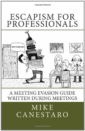 9781466497559: Escapism For Professionals: A Meeting Evasion Guide Written During Meetings