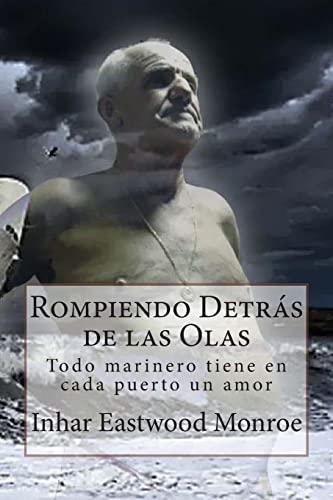 9781466498747: Rompiendo Detrás de las Olas: Todo marinero tiene en cada puerto un amor (Spanish Edition)