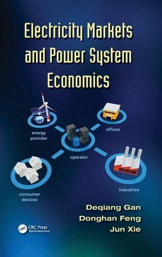 Electricity Markets and Power System Economics: Gan, Deqiang; Feng, Donghan; Xie, Jun