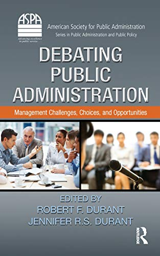 Debating Public Administration: Management Challenges, Choices, and Opportunities (ASPA Series in ...