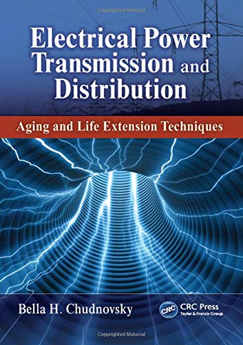 9781466502468: Electrical Power Transmission and Distribution: Aging and Life Extension Techniques