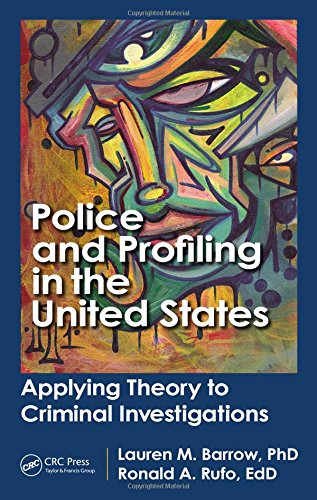9781466504356: Police and Profiling in the United States: Applying Theory to Criminal Investigations