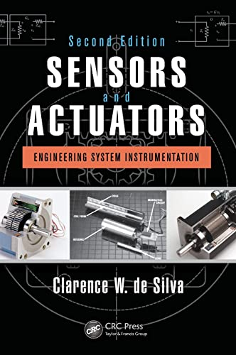 Sensors and Actuators: Engineering System Instrumentation, Second Edition: de Silva, Clarence W.