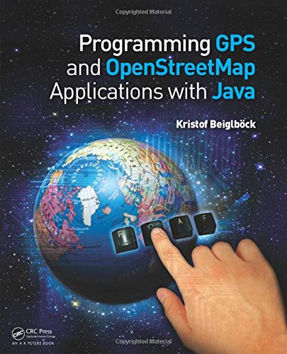 Programming GPS and OpenStreetMap Applications with Java: Beiglbock, Kristof