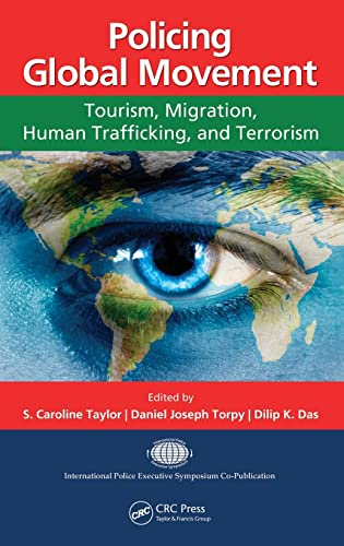 9781466507265: Policing Global Movement: Tourism, Migration, Human Trafficking, and Terrorism (International Police Executive Symposium Co-Publications)