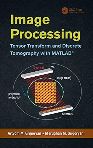 Image Processing: Tensor Transform and Discrete Tomography: Artyom M. Grigoryan;