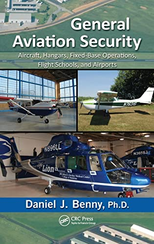 9781466510876: General Aviation Security: Aircraft, Hangars, Fixed-Base Operations, Flight Schools, and Airports