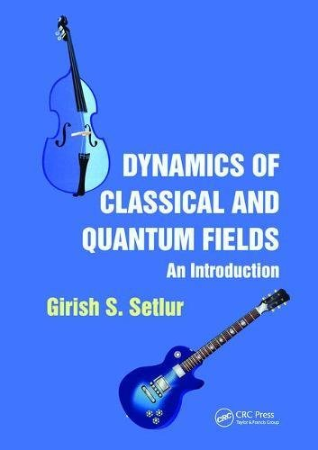9781466556287: Dynamics of Classical and Quantum Fields: An Introduction