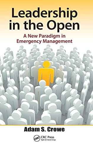 9781466558236: Leadership in the Open: A New Paradigm in Emergency Management