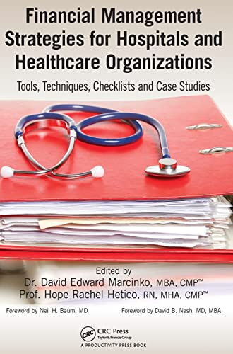 Financial Management Strategies for Hospitals and Healthcare Organizations: Tools, Techniques, ...