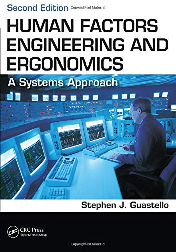 Human Factors Engineering and Ergonomics: A Systems Approach, Second Edition: Guastello, Stephen J.