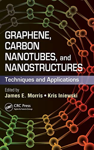 9781466560567: Graphene, Carbon Nanotubes, and Nanostructures: Techniques and Applications (Devices, Circuits, and Systems)