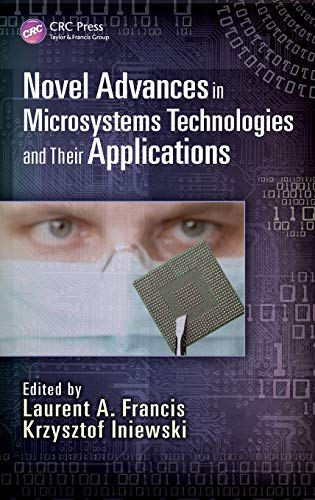 9781466560666: Novel Advances in Microsystems Technologies and Their Applications (Devices, Circuits, and Systems)