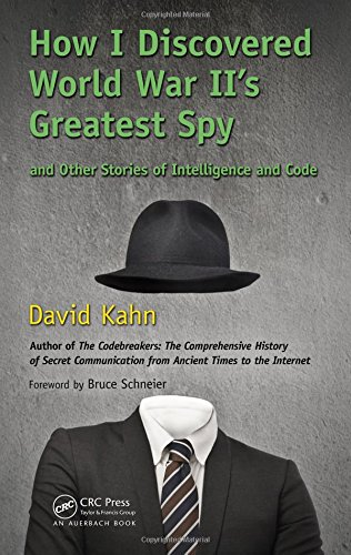 How I Discovered World War Ii's Greatest Spy and Other Stories of Intelligence and Codes: Kahn...