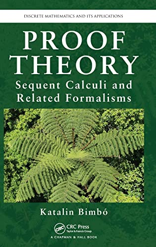 9781466564664: Proof Theory: Sequent Calculi and Related Formalisms (Discrete Mathematics and Its Applications)