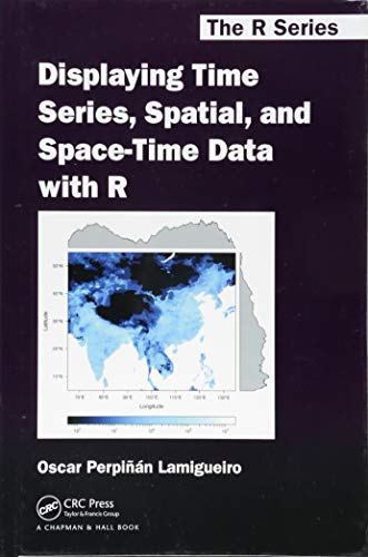 9781466565203: Displaying Time Series, Spatial, and Space-Time Data with R (Chapman & Hall/CRC The R Series)