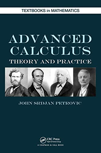 Advanced Calculus: Theory and Practice (Textbooks in: John Srdjan Petrovic