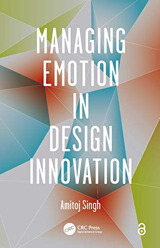9781466567504: Managing Emotion in Design Innovation