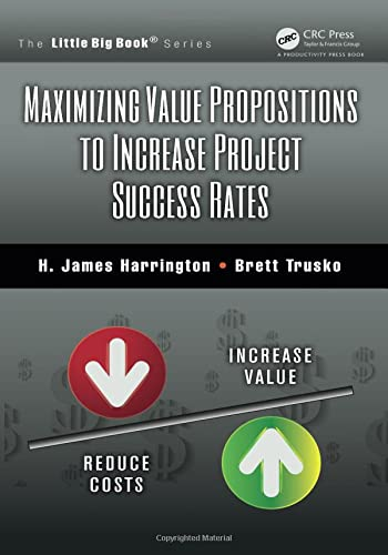 9781466570757: Maximizing Value Propositions to Increase Project Success Rates (The Little Big Book Series)