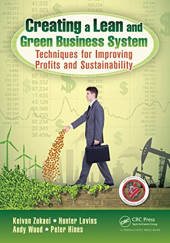 9781466571129: Creating a Lean and Green Business System: Techniques for Improving Profits and Sustainability