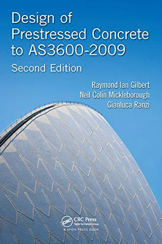 Design of Prestressed Concrete to AS3600-2009, 2nd Edition: Raymond Ian Gilbert and Neil Colin ...