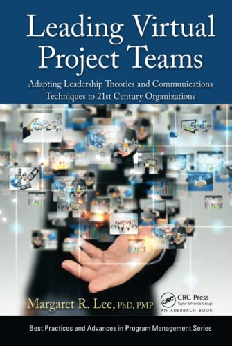 9781466576889: Leading Virtual Project Teams: Adapting Leadership Theories and Communications Techniques to 21st Century Organizations (Best Practices and Advances in Program Management)