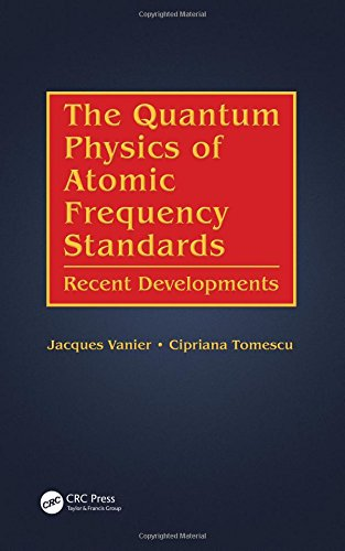 The Quantum Physics of Atomic Frequency Standards: Recent Developments and Future Trends: Vanier, ...