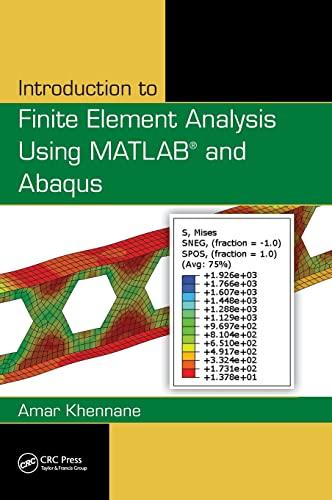 Introduction to Finite Element Analysis Using MATLAB® and Abaqus: Amar Khennane