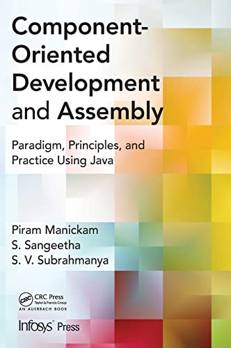 9781466580992: Component- Oriented Development and Assembly: Paradigm, Principles, and Practice using Java (Infosys Press)