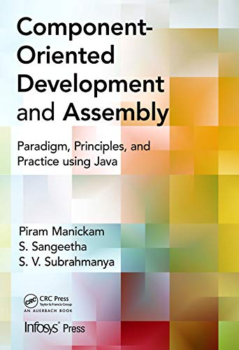 9781466581005: Component- Oriented Development and Assembly: Paradigm, Principles, and Practice Using Java (Infosys Press)