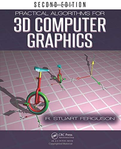 Practical Algorithms for 3D Computer Graphics (Paperback): Stuart Ferguson